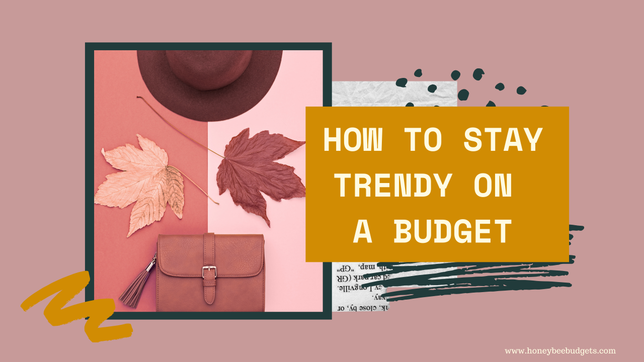 How to Stay  Trendy on A Budget