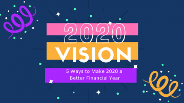 2020 Vision:  5 Ways to Make 2020  a Better Financial Year